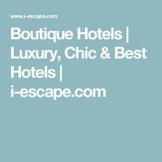 Boutique Hotels | Luxury, Chic & Best Hotels | i-escape.com