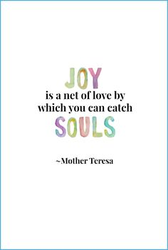 Joy is a net of love by which you can catch souls. - Mother Teresa - Free printable from @adrake606