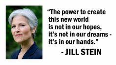 "No more ""lesser evil"" voting or concerns about ""throwing your vote away""! There's a way to establish a plurality victory for Dr. Jill Stein, Green Party candidate for president. Why hold your nose and vote for either a sociopathic egomaniac or a psychopathic war criminal, when you can put a brilliant woman in the White House who will serve the needs of all Americans, not just the billionaire class?"