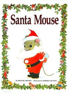 Santa Mouse ... the most underrated christmas book ever.