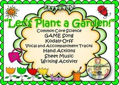 "Science Garden Game Song ""Let's Plant a Garden"" *Vocal & Karaoke Mp3 *ORFF *KODALY *Writing ActivityCommon Core Science Standards Included for First GradeThis song is great for Music Teachers who want to teach a Spring Song or connect to COMMON CORE."
