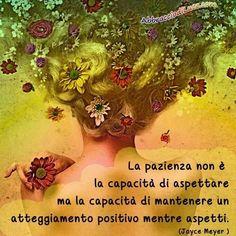 Parole e ispirazione - La pazienza  / La paciencia no es la capacidad de esperar, sino  la capacidad de mantener una actitud positiva mientras espera.