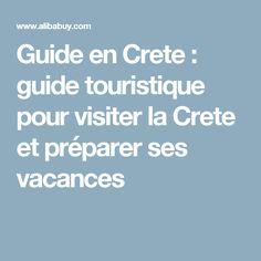 Guide en Crete : guide touristique pour visiter la Crete et préparer ses vacances