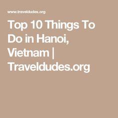 Top 10 Things To Do in Hanoi, Vietnam | Traveldudes.org