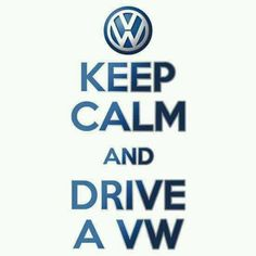 Keep calm and drive a Volkswagen! Not as good as Mercedes, but still amazing <3