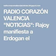 """RADIO CORAZÓN VALENCIA  """"NOTICIAS"""": Rajoy manifiesta a Erdogan el"""