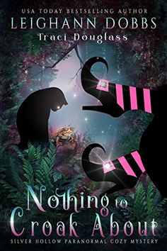 Nothing To Croak About (Silver Hollow Paranormal Cozy Mystery Series Book 3) by [Dobbs, Leighann, Douglass, Traci]