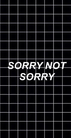 Tumblr sorry not sorry wallpaper
