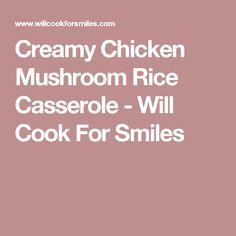 Creamy Chicken Mushroom Rice Casserole - Will Cook For Smiles