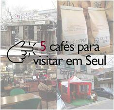 Cinco cafés em Seul que você deve visitar!