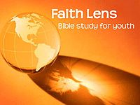 Faith Lens weekly Bible study for youth and young adults  Faith Lens engages youth in connecting world events with the Bible, faith, and everyday life. Subscribe and have Faith Lens e-mailed to you weekly -- for free!