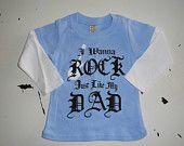 I wanna rock like my dad..
