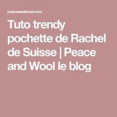 Tuto trendy pochette de Rachel de Suisse | Peace and Wool le blog