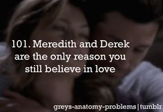Grey's Anatomy Problems 101. Meredith and Derek are the only reason you still believe in love.