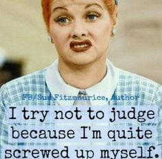 I try not to judge because I'm quite screwed up myself - vintage retro funny quotes