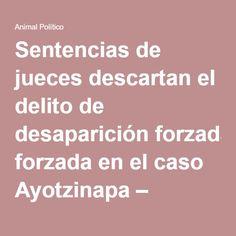 Sentencias de jueces descartan el delito de desaparición forzada en el caso Ayotzinapa – Animal Político