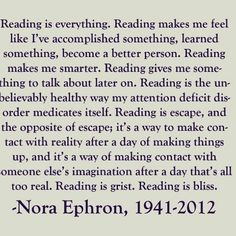 Thank you, Nora Ephron. Thank you for bringing me classics like You've Got Mail and When Harry Met Sally. I could not imagine what my life would have been like without you.And thank you for putting into words how I feel about reading.