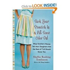 """""""Suck Your Stomach In and Put Some Color On!: What Southern Mamas Tell Their Daughters that the Rest of Y'all Should Know Too"""" by Shellie Rushing Tomlinson (Need to read) I Love Books, Great Books, Books To Read, My Books, This Book, Southern Humor, Southern Belle, Southern Charm, Simply Southern"""