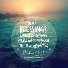 """fitandfaithfulness:  Often BLESSINGS cannot be received unless we go through the trial of waiting.""""I waited patiently for the Lord to help me, and He turned to me and heard my cry""""…Psalm 40:1.Photo Credit: Deidre Stonehttps://www.facebook.com/FitnessandFaithfulness"""
