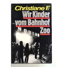Wir Kinder vom Bahnhof Zoo by Christiane F. My rating: 5 of 5 stars I had to prepare a presentation on Bydlowska's Drunk Mom in my creative non-fiction course and this book (titled Station Zoo in E… Zoo Station, Good Old Times, Free Books Online, Teenage Years, Do You Remember, Play, Nonfiction, Childhood Memories, Growing Up