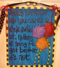I painted this quote from The Lorax, for a middle school classroom