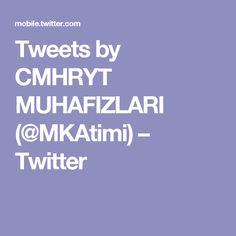 Tweets by CMHRYT MUHAFIZLARI (@MKAtimi) – Twitter