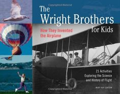 The Wright Brothers for Kids: How They Invented the Airplane, 21 Activities Exploring the Science and History of Flight (For Kids series) by Mary Kay Carson,http://www.amazon.com/dp/1556524773/ref=cm_sw_r_pi_dp_PCzttb059SX7XJXG