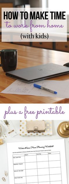 How to make time to work from one when you have kids. Also includes a free printable to help you plan your time and work. time management work from home time management