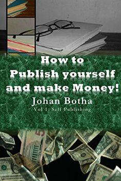 How to publish yourself and make money!: Volume 1:Publish yourself (How to publish and make money!) by Johan Botha http://www.amazon.com/dp/B00V5FWFMA/ref=cm_sw_r_pi_dp_yEYPvb0YMB044