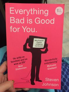 Everything bad is good for you - Steve Johnson ($1 from Australian Red Cross shop)