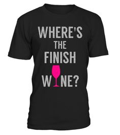 """# Where Is The Finish Wine T-Shirt - Limited Edition .  Special Offer, not available in shops      Comes in a variety of styles and colours      Buy yours now before it is too late!      Secured payment via Visa / Mastercard / Amex / PayPal      How to place an order            Choose the model from the drop-down menu      Click on """"Buy it now""""      Choose the size and the quantity      Add your delivery address and bank details      And that's it!      Tags: Where is the Finish Wine…"""