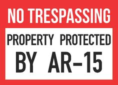 """NO TRESPASSING - Property Protected By AR-15"" Trespassing Sign"