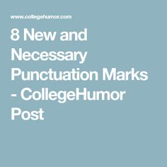 8 New and Necessary Punctuation Marks - CollegeHumor Post