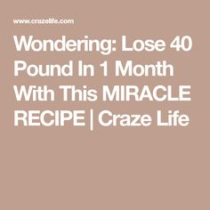 Wondering: Lose 40 Pound In 1 Month With This MIRACLE RECIPE | Craze Life