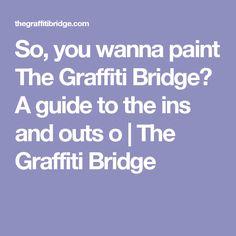 So, you wanna paint The Graffiti Bridge? A guide to the ins and outs o   The Graffiti Bridge