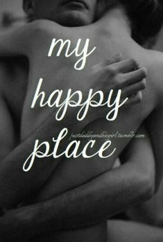 You are my Happy Place! my Kitty is Happy Place and i Love to play in my Happy Place! i love You! missing You and thinking about You constantly Baby! Love And Lust, Love Of My Life, Love You, My Love, Kinky Quotes, Sex Quotes, Long Distance Love Quotes, Passionate Love, Romantic Quotes