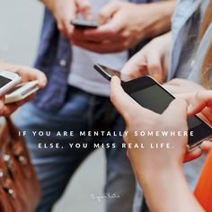 Byron Katie Quote - If you are mentally somewhere else. You miss real life.
