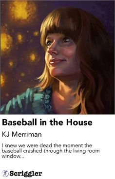 Baseball in the House by KJ Merriman https://scriggler.com/detailPost/story/36396