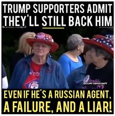 Nothing but Hate drives these people. They can wear all the silly red white and blue all they want but to turn a Blind Eye to Trump, Russia and all the Lies is as Unpatriotic as it gets. THESE ARE THE WORST OF AMERICANS!!