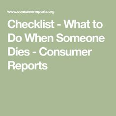 Checklist - What to Do When Someone Dies - Consumer Reports Funeral Planning Checklist, Family Emergency Binder, When Someone Dies, Will And Testament, When I Die, End Of Life, After Life, Life Plan, Financial Tips