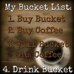 I LIKE This Bucket List!! I know I can complete it!! COFFEE!!