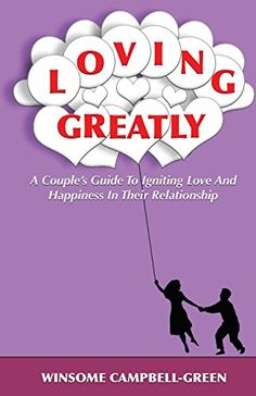 Loving Greatly: A Couple's Guide To Igniting Love And Happiness In Their Relationship by Winsome Campbell-Green http://www.amazon.com/dp/149355767X/ref=cm_sw_r_pi_dp_fh6nwb1EG0Q2N