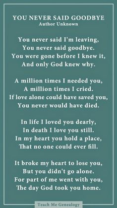 You never said goodbye poem for someone who past away died Great Quotes, Me Quotes, Inspirational Quotes, Missing Quotes, Losing A Loved One Quotes, Super Quotes, Missing Grandma Quotes, Lost Quotes, Missing Daddy In Heaven