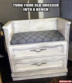 Who knew you could turn a dresser old or new into a cute and useable bench? Depending on the style it can be used in any room! How about a bench with storage for your vanity? Put coasters on one and use it for your computer desk chair!! More storage too! Don't forget one for the mud room. Keep warm slippers in the drawers. ;o) Great storage space