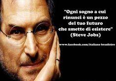 """""""Ogni sogno a cui rinunci è un pezzo del tuo futuro che smette di esistere"""" (Steve Jobs)"""
