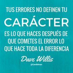 """""""Tus errores no definen tu carácter. Es lo que haces después de que cometes el error lo que hace toda la diferencia"""". #DaveWillis #FrasesCelebres @candidman"""