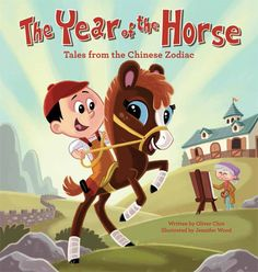 The Year of the Horse: Tales from the Chinese Zodiac by Oliver Chin, illustrated by Jennifer Wood: Chinese culture for children. Jennifer Wood, Horse Books, Cool Mom Picks, Year Of The Horse, New Children's Books, Chinese Zodiac, Ancient China, Chinese Culture, Kids Events