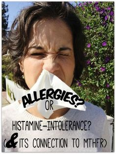 Allergies? You could have a Histamine-Intolerance (Plus its connection to MTHFR) - janny: organically.