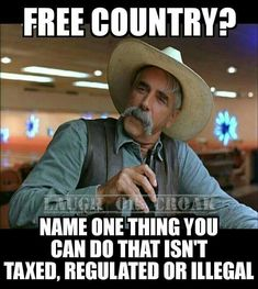 Breathing, but they are trying to tax that. Sarcastic Quotes, Wise Quotes, Great Quotes, Funny Quotes, Funny Memes, Inspirational Quotes, Jokes, Cowboy Quotes, The Knowing