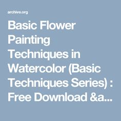 Basic Flower Painting Techniques in Watercolor (Basic Techniques Series) : Free Download & Streaming : Internet Archive